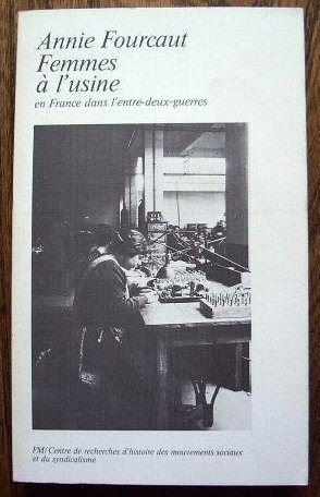 Femmes à l'usine Broché – 23 février 1982 Annie Fourcaut Femmes à l'usine La Découverte 2707112755
