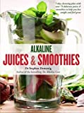 Alkaline Juices and Smoothies: Over 75 rebalancing juices and a 7-day cleanse to boost your energy and restore your glow (The Alkaline Cure Series)