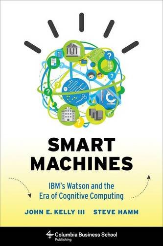 Smart Machines  Ibms Watson And The Era Of Cognitive Computing  Columbia Business School Publishing