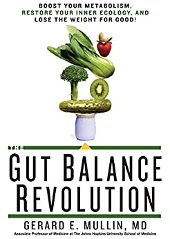 The Gut Balance Revolution: Boost Your Metabolism, Restore Your Inner Ecology, and Lose the Weight for Good! by [Mullin, Gerard E.]