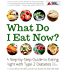 What Do I Eat Now?: A Step-by-Step Guide to Eating Right with Type 2 Diabetes
