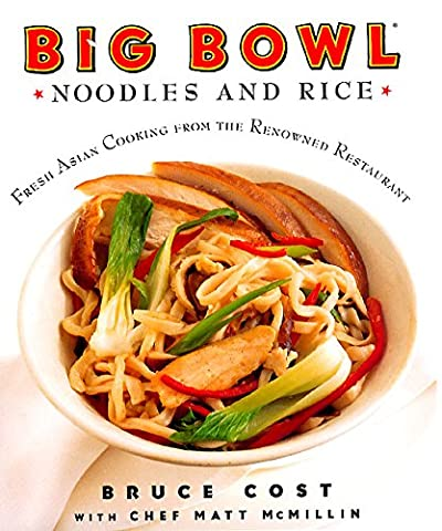 Big Bowl Noodles and Rice: Fresh Asian Cooking From the Renowned Restaurant - Big Bowl Noodles