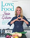 Love Food: How to Eat Well, Enjoy Life and Stay Slim