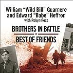 Brothers in Battle, Best of Friends  | William 'Wild Bill' Guarnere,Edward 'Babe' Heffron,Robyn Post