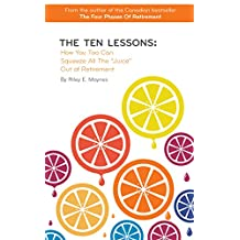 "The Ten Lessons: How You Too Can Squeeze All The ""Juice"" Out of Retirement"