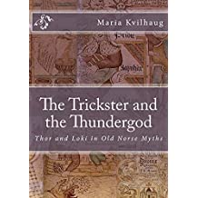 The Trickster and the Thundergod: Thor and Loki in Old Norse Myths (The Poetic Edda Book 2)
