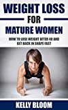 Weight Loss for Mature Women: How to Lose Weight after 40, Discover the Causes, Symptoms and Solutions to Get Back in Shape Fast (Reduce Belly Fat, Weight ... Diet, Healthy Living, Healthy Lifestyle)