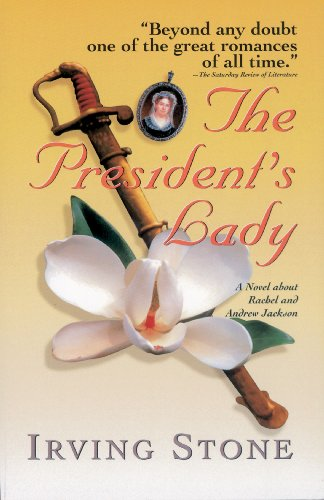 The President's Lady: A Novel about Rachel and Andrew Jackson by Irving Stone