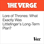 Lore of Thrones: What Exactly Was Littlefinger's Long-Term Plan? | Chaim Gartenberg