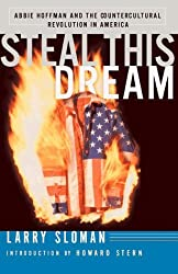 Steal This Dream: Abbie Hoffman & the Countercultural REvolustion in America by Larry Sloman (1998-08-17)