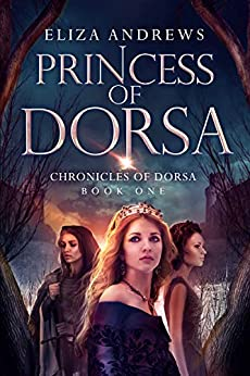 Princess of Dorsa (The Chronicles of Dorsa Book 1) by [Andrews, Eliza]