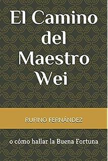 El Camino del Maestro Wei o cómo hallar la Buena Fortuna