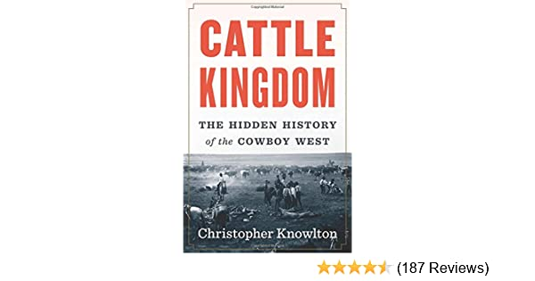 The Hidden History of the Cowboy West Cattle Kingdom