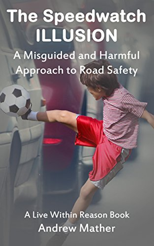 The Speedwatch Illusion: A Misguided and Harmful Approach to Road Safety (Live within Reason Book 15)