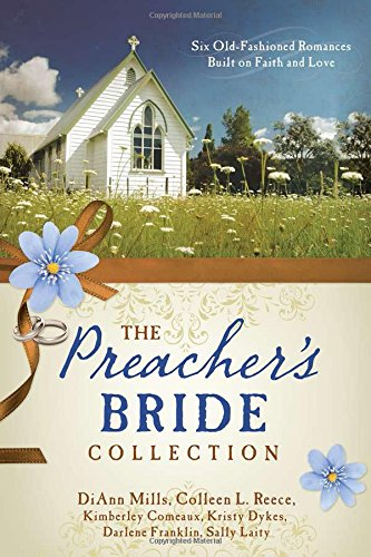 The Preacher's Bride Collection: 6 Old-Fashioned Romances Built on Faith