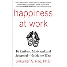 Happiness at Work: Be Resilient, Motivated, and Successful - No Matter What (Business Skills and Development)