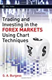 Trading and Investing in the Forex Markets Using Chart Techniques, Gareth Burgess, 0470745274