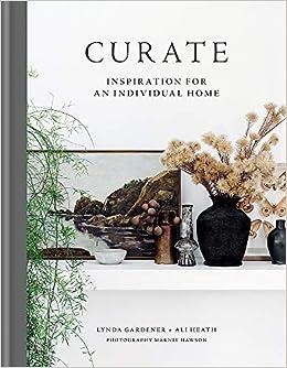 Curate Inspiration For An Individual Home Gardener Lynda Heath Ali 9781784727390 Books