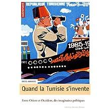 QUAND LA TUNISIE S'INVENTE : ENTRE ORIENT ET OCCIDENT DES IMAGINAIRES POLITIQUES