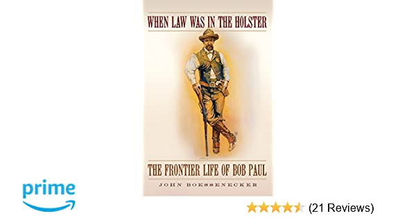 When law was in the holster the frontier life of bob paul john when law was in the holster the frontier life of bob paul john boessenecker 9780806142852 amazon books fandeluxe Images
