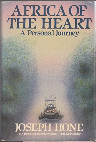 Africa of the Heart: A Personal Journey, Hone, Joseph