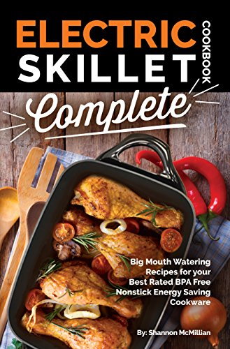 Electric Skillet Cookbook Complete: Big Mouth Watering Recipes for your  Best Rated BPA Free  Nonstick Energy Saving Cookware (The Electric Slide Recipe Series 1) (Cookware Top Ceramic)