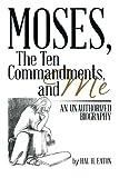 Moses, the Ten Commandments, and Me, Hal H. Eaton, 1493162497
