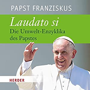 Laudato si: Die Umwelt-Enzyklika des Papstes Hörbuch