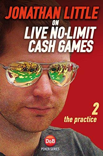 Jonathan Little on Live No-Limit Cash Games, Volume 2: The Practice (Secrets Of Professional Tournament Poker Volume 2)