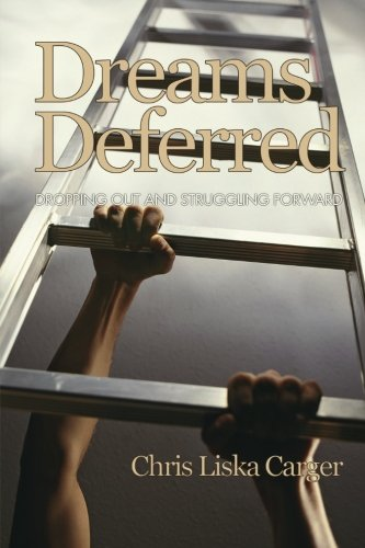 Dreams Deferred: Dropping Out and Struggling Forward (Research for Social Justice)
