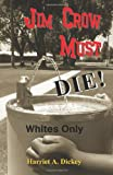 Jim Crow Must Die!, Harriet Dickey, 1478357797