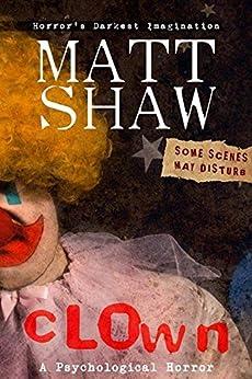 CLOWN: A Novel of Extreme Psychological Horror by [Shaw, Matt]