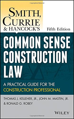 1118858107 - Smith, Currie and Hancock's Common Sense Construction Law: A Practical Guide for the Construction Professional