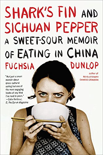 Shark's Fin and Sichuan Pepper: A Sweet-Sour Memoir of Eating in China by Fuchsia Dunlop