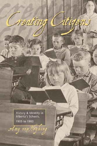 Creating Citizens: History and Identity in Alberta's Schools, 1905 to1980