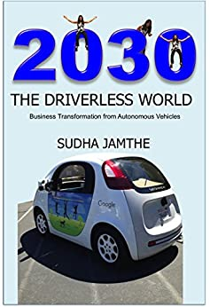 2030 The Driverless World: Business Transformation from Autonomous Vehicles by [Jamthe, Sudha]