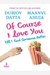 OF COURSE I LOVE YOU: Till I find someone better… Kindle Edition