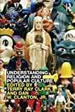 Understanding Religion and Popular Culture 1st Edition