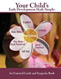 Your Child's Early Development Made Simple: an Essential Guide and Keepsake Book, DPT, CEIM, Nathalie G., Nathalie McNeil, PT, DPT, CEIM, 0615699634