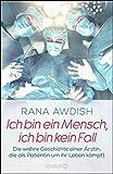 img - for Ich bin ein Mensch, ich bin kein Fall: Die wahre Geschichte einer  rztin, die als Patientin um ihr Leben k mpft (German Edition) book / textbook / text book