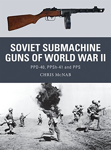 Soviet Submachine Guns of World War II: PPD-40, PPSh-41 and PPS (Weapon) (Best Gun Of The World)