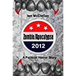 Zombie/Apocalypse 2012: A Political Horror Story