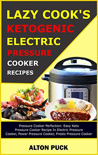 Electric Pressure Cooker Keto Recipes For The Lazy Cooks!Buy Paperback Version and get free eBook Version on MatchBook! Pressure cooker perfection: Easy Keto pressure cooker recipe in electric pressure cooker, power pressure cooker, presto pressure c...