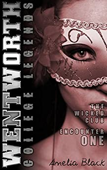 Wentworth College Legends - The Wicked Club - Encounter 1: A Wentworth College Adult Quickie by [Black, Amelia]
