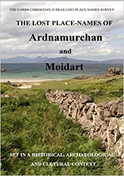 The Lost Place-Names of Ardnamurchan and Moidart (The Garbh Chriochan A'Deas Lost Place Names Survey)