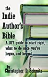 The Indie Author's Bible: A DIY guide to start right, what to do once you're in print, and beyond
