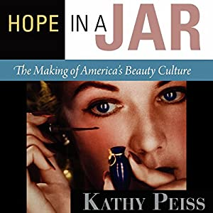 Hope in a Jar: The Making of America's Beauty Culture Audiobook