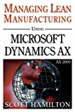 Managing Lean Manufacturing using Microsoft Dynamics AX 2009, Scott Hamilton, 097925521X