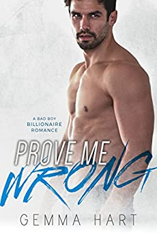 Prove Me Wrong: Bad Boy Billionaire Romance by [Hart, Gemma]