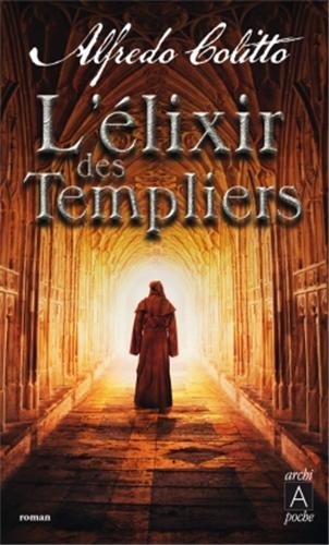 L'élixir des Templiers Poche – 11 septembre 2013 Alfredo Colitto L' élixir des Templiers Archipoche 2352875366